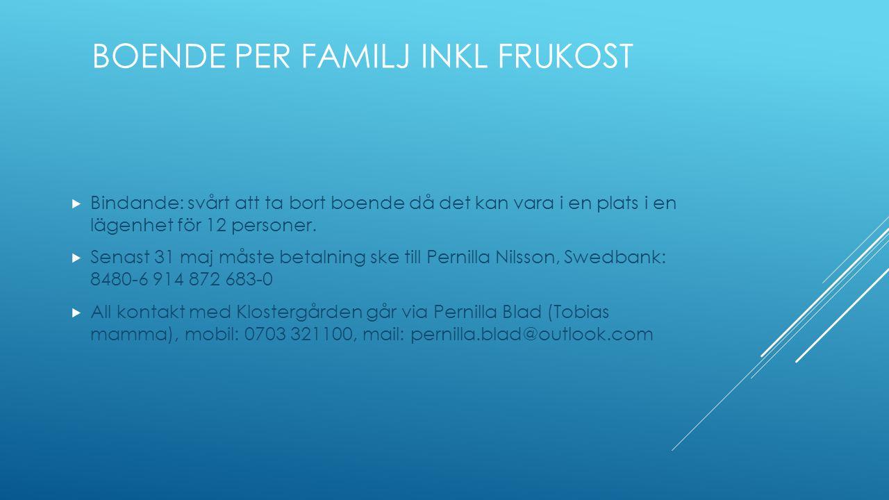 BOENDE PER FAMILJ INKL FRUKOST  Bindande: svårt att ta bort boende då det kan vara i en plats i en lägenhet för 12 personer.