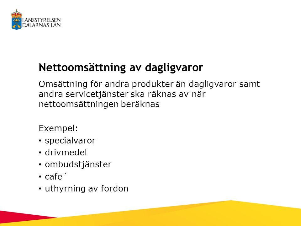 Nettoomsättning av dagligvaror Omsättning för andra produkter än dagligvaror samt andra servicetjänster ska räknas av när nettoomsättningen beräknas Exempel: specialvaror drivmedel ombudstjänster café uthyrning av fordon