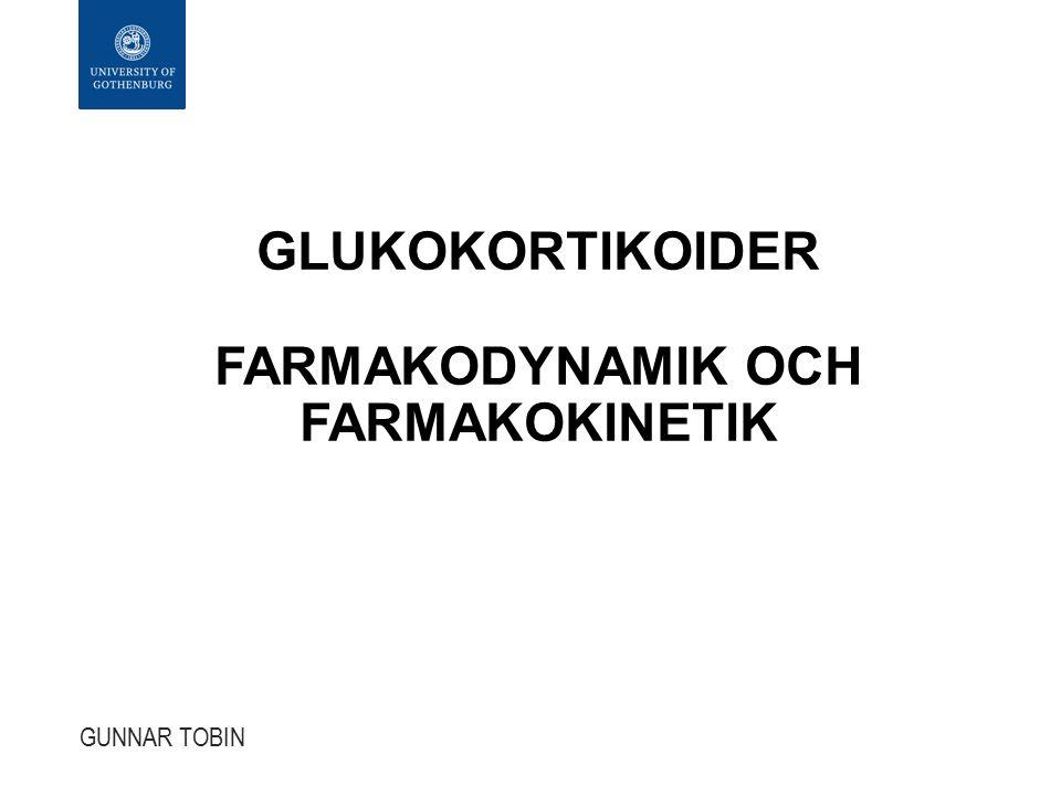 GLUKOKORTIKOIDER FARMAKODYNAMIK OCH FARMAKOKINETIK GUNNAR TOBIN