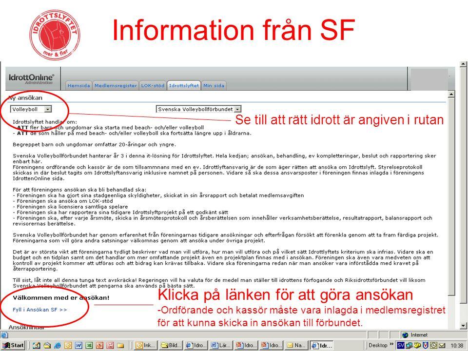 Information från SF Klicka på länken för att göra ansökan -Ordförande och kassör måste vara inlagda i medlemsregistret för att kunna skicka in ansökan till förbundet.
