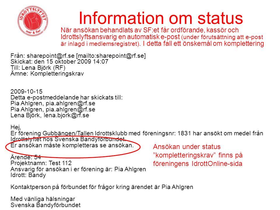 Information om status När ansökan behandlats av SF:et får ordförande, kassör och Idrottslyftsansvarig en automatisk e-post (under förutsättning att e-post är inlagd i medlemsregistret).