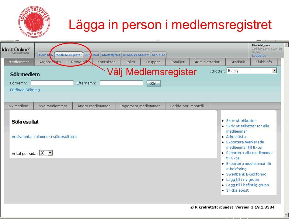 Lägga in person i medlemsregistret Välj Medlemsregister