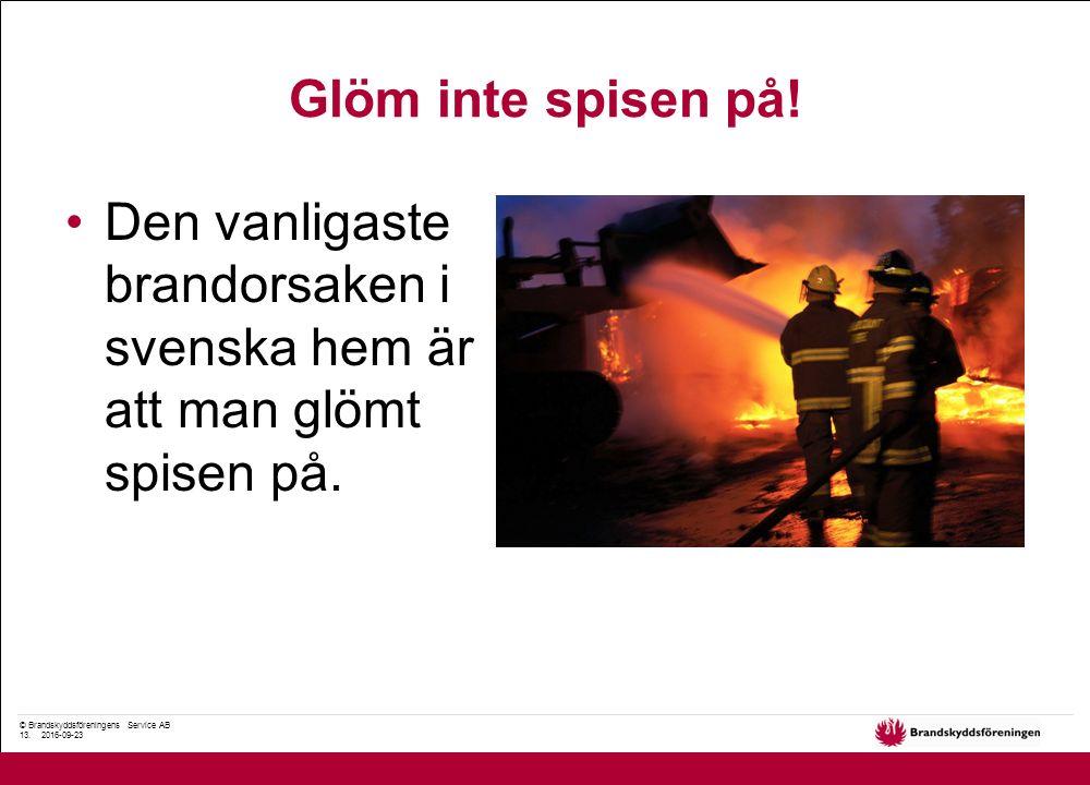 © Brandskyddsföreningens Service AB 13. 2016-09-23 Glöm inte spisen på! Den vanligaste brandorsaken i svenska hem är att man glömt spisen på.