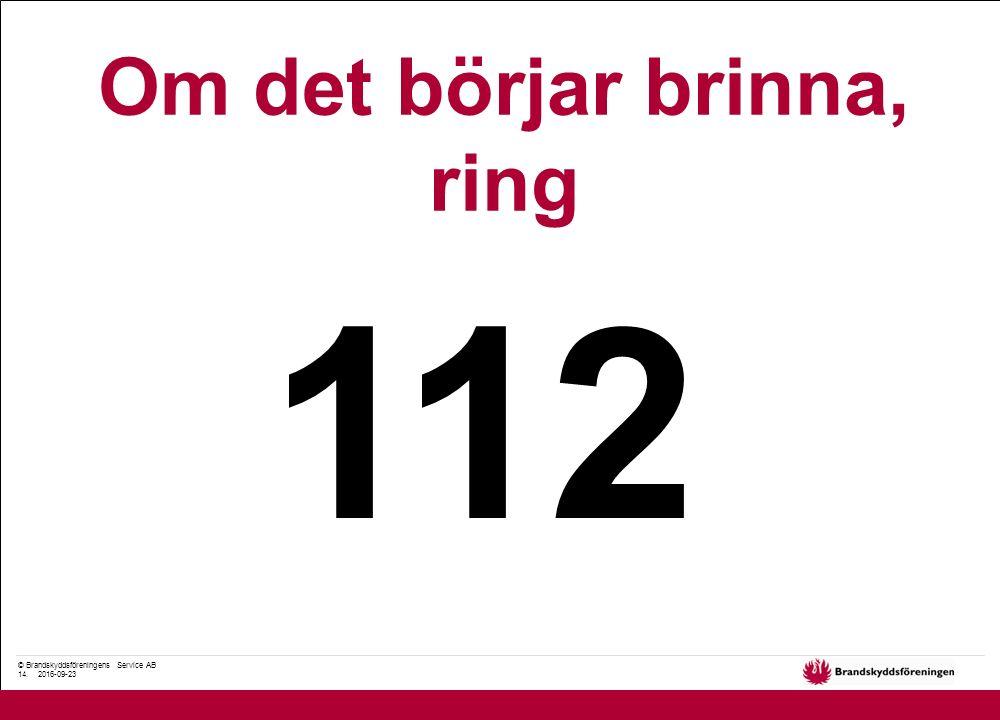 © Brandskyddsföreningens Service AB 14. 2016-09-23 Om det börjar brinna, ring 112
