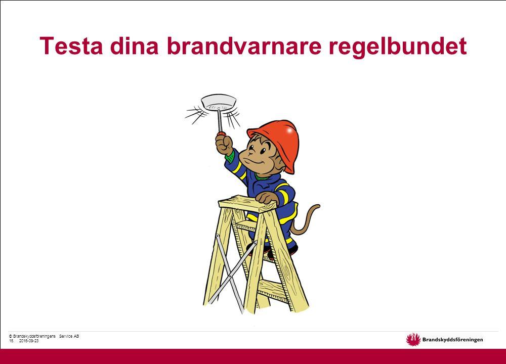 © Brandskyddsföreningens Service AB 16. 2016-09-23 Testa dina brandvarnare regelbundet