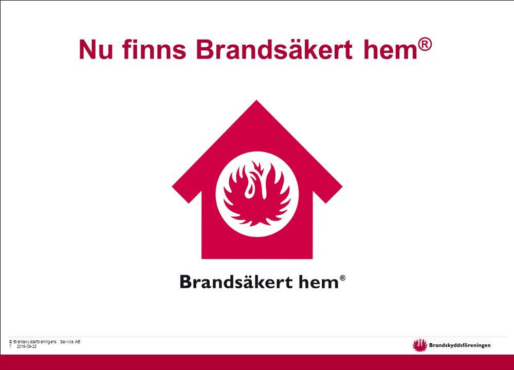 © Brandskyddsföreningens Service AB 7. 2016-09-23 Nu finns Brandsäkert hem ®