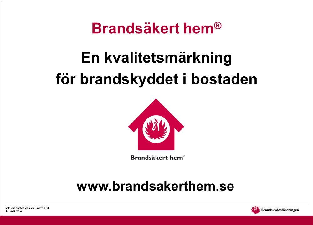 © Brandskyddsföreningens Service AB 8. 2016-09-23 En kvalitetsmärkning för brandskyddet i bostaden Brandsäkert hem ® www.brandsakerthem.se