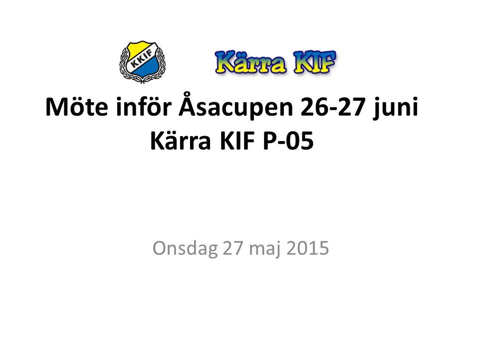 Möte inför Åsacupen 26-27 juni Kärra KIF P-05 Onsdag 27 maj 2015