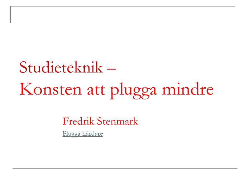 Studieteknik – Konsten att plugga mindre Fredrik Stenmark Plugga hårdare