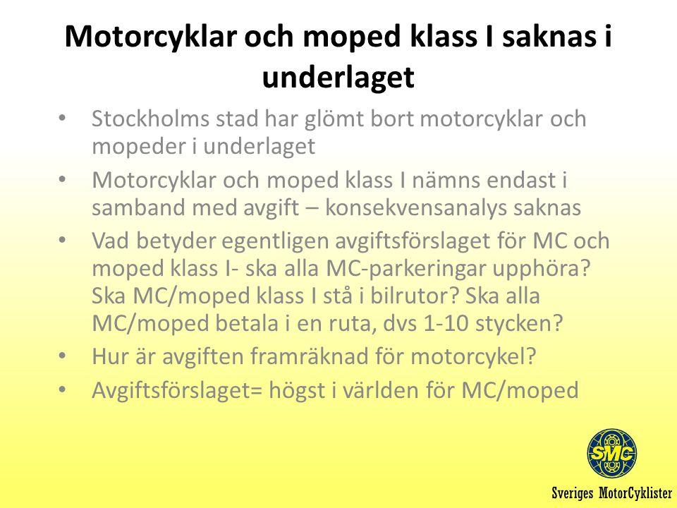 Motorcyklar och moped klass I saknas i underlaget Stockholms stad har glömt bort motorcyklar och mopeder i underlaget Motorcyklar och moped klass I nämns endast i samband med avgift – konsekvensanalys saknas Vad betyder egentligen avgiftsförslaget för MC och moped klass I- ska alla MC-parkeringar upphöra.