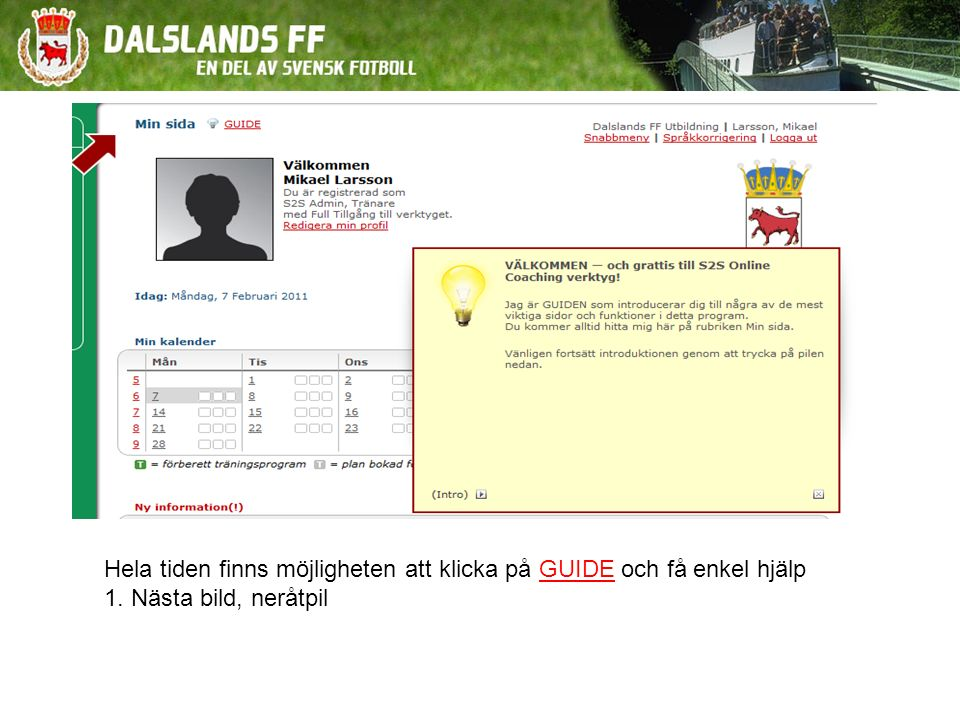 Hela tiden finns möjligheten att klicka på GUIDE och få enkel hjälp 1. Nästa bild, neråtpil