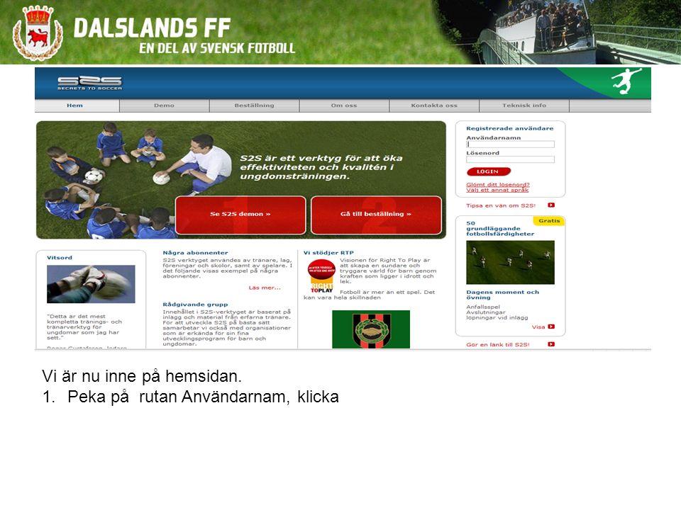 Vi är nu inne på hemsidan. 1.Peka på rutan Användarnam, klicka