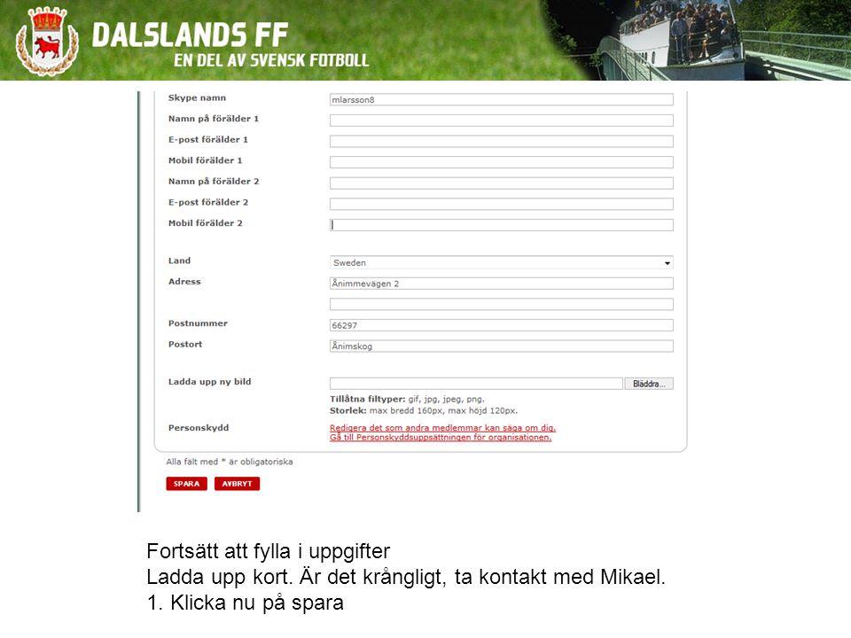 Fortsätt att fylla i uppgifter Ladda upp kort. Är det krångligt, ta kontakt med Mikael.