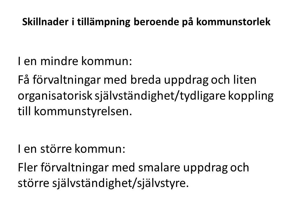 Skillnader i tillämpning beroende på kommunstorlek I en mindre kommun: Få förvaltningar med breda uppdrag och liten organisatorisk självständighet/tyd