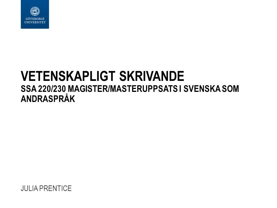 VETENSKAPLIGT SKRIVANDE SSA 220/230 MAGISTER/MASTERUPPSATS I SVENSKA SOM ANDRASPRÅK JULIA PRENTICE