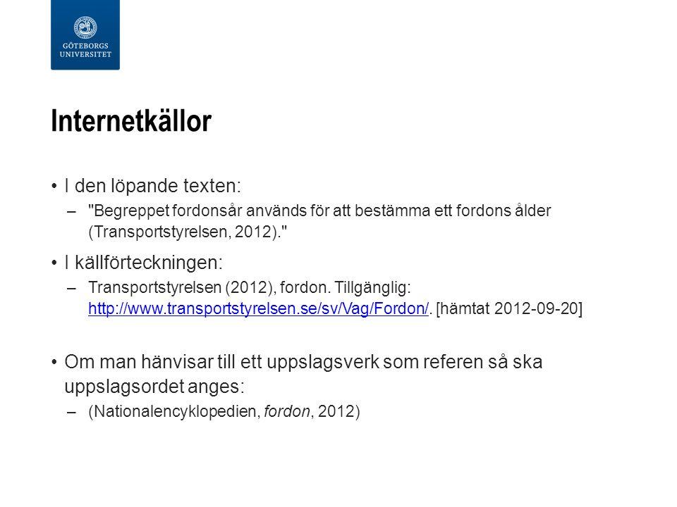 Internetkällor I den löpande texten: – Begreppet fordonsår används för att bestämma ett fordons ålder (Transportstyrelsen, 2012). I källförteckningen: –Transportstyrelsen (2012), fordon.