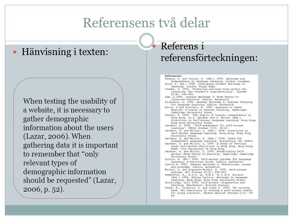 Referensens två delar Hänvisning i texten: Referens i referensförteckningen: When testing the usability of a website, it is necessary to gather demogr