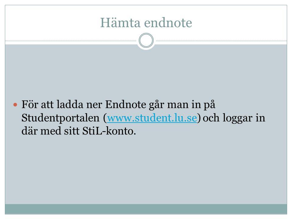 Hämta endnote För att ladda ner Endnote går man in på Studentportalen (www.student.lu.se) och loggar in där med sitt StiL-konto.www.student.lu.se
