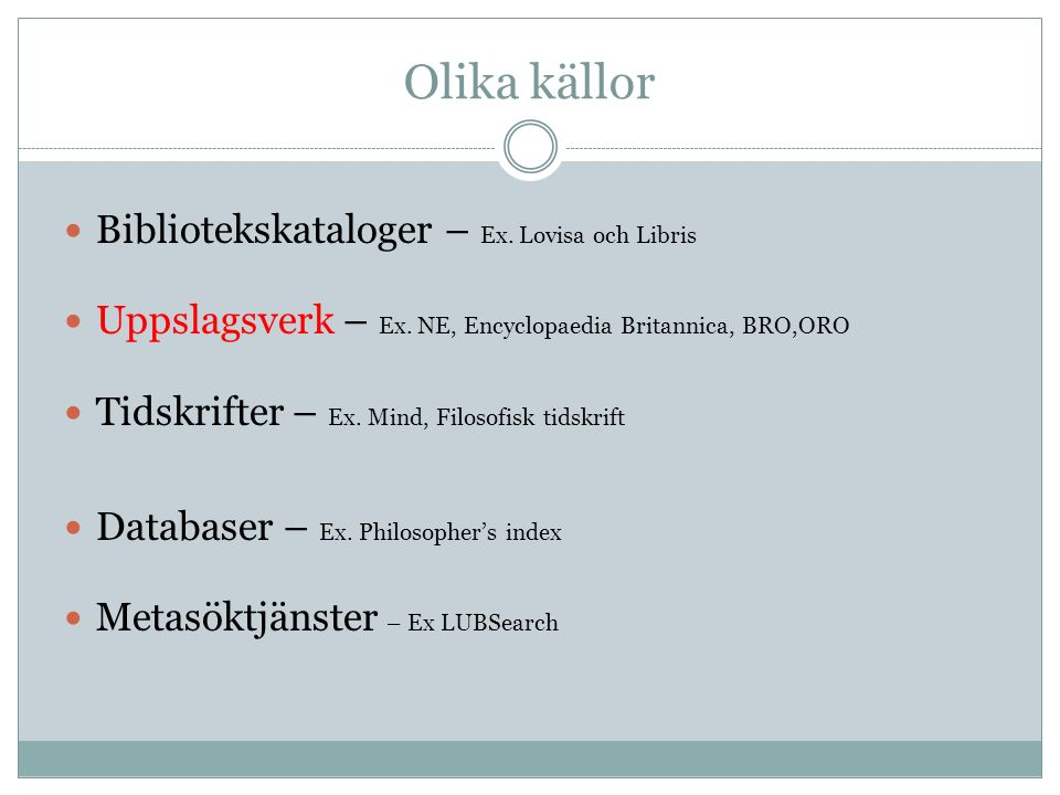 Olika källor Bibliotekskataloger – Ex. Lovisa och Libris Uppslagsverk – Ex.