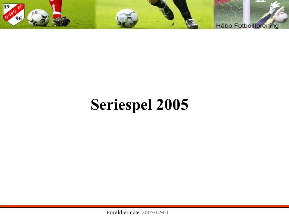 Föräldrarmöte 2005-12-01 Seriespel 2005