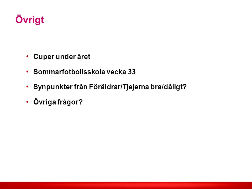 Övrigt Cuper under året Sommarfotbollsskola vecka 33 Synpunkter från Föräldrar/Tjejerna bra/dåligt.