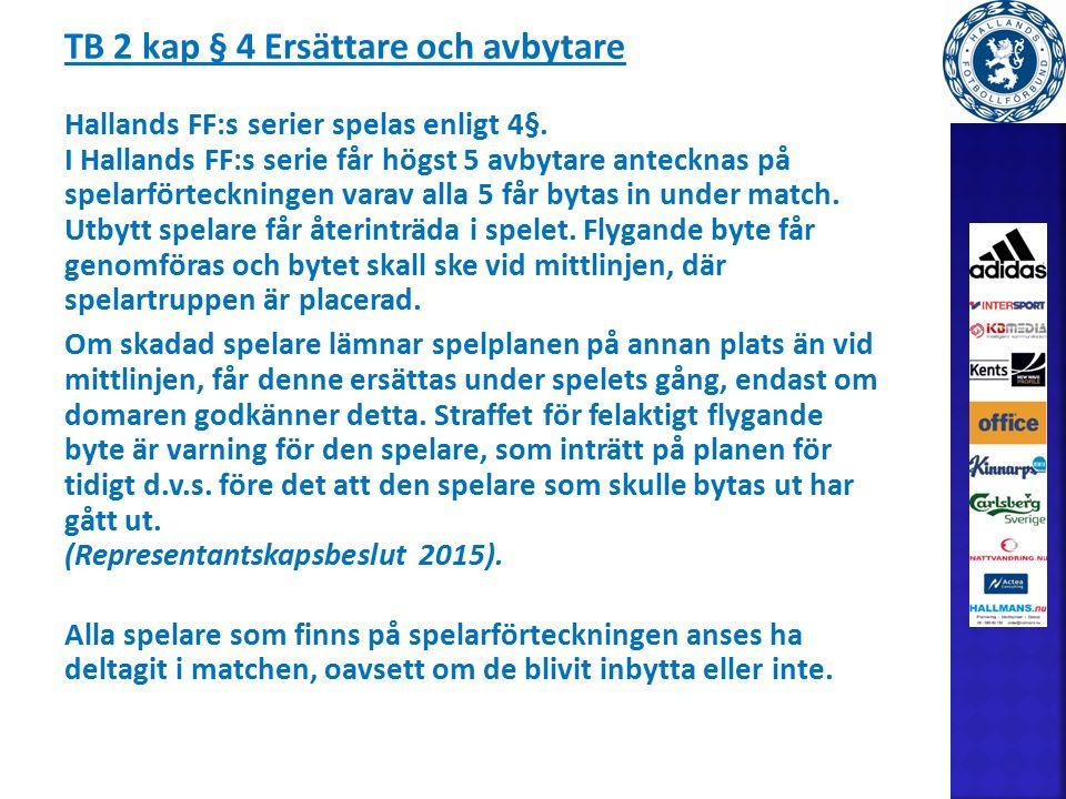 TB 2 kap § 4 Ersättare och avbytare Hallands FF:s serier spelas enligt 4§.