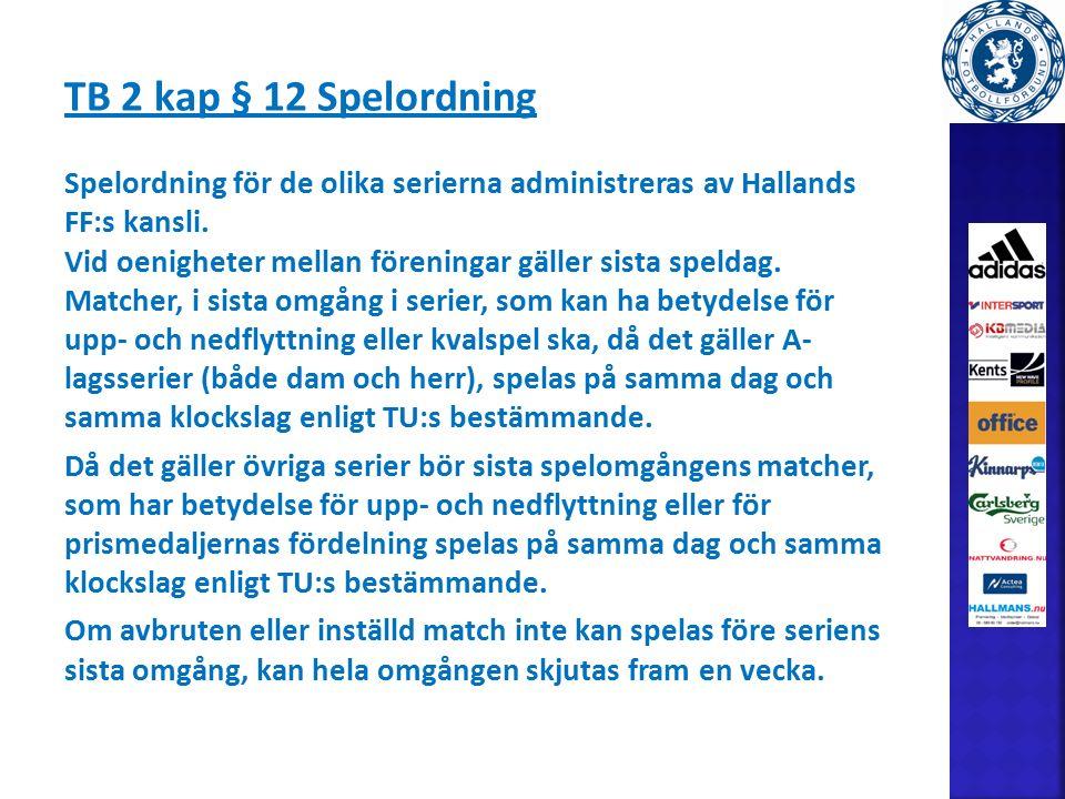 TB 2 kap § 12 Spelordning Spelordning för de olika serierna administreras av Hallands FF:s kansli.