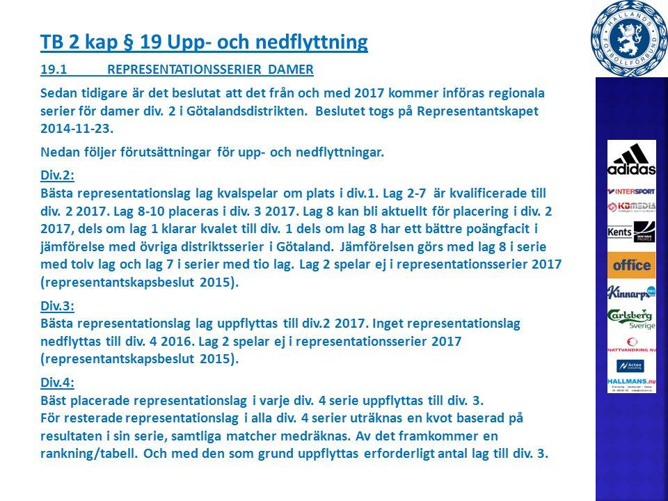 TB 2 kap § 19 Upp- och nedflyttning 19.1REPRESENTATIONSSERIER DAMER Sedan tidigare är det beslutat att det från och med 2017 kommer införas regionala serier för damer div.