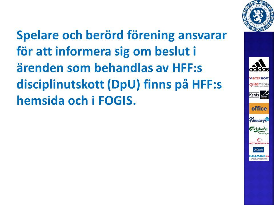 Spelare och berörd förening ansvarar för att informera sig om beslut i ärenden som behandlas av HFF:s disciplinutskott (DpU) finns på HFF:s hemsida och i FOGIS.