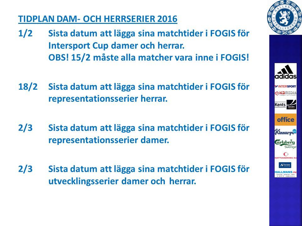 TIDPLAN DAM- OCH HERRSERIER 2016 1/2Sista datum att lägga sina matchtider i FOGIS för Intersport Cup damer och herrar.