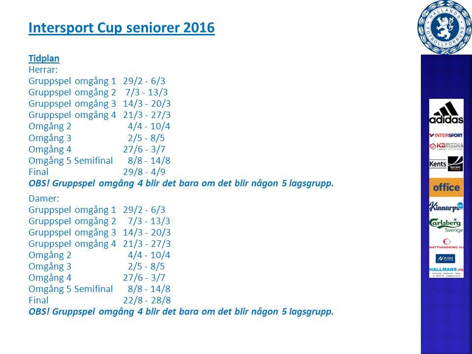 Intersport Cup seniorer 2016 Tidplan Herrar: Gruppspel omgång 129/2 - 6/3 Gruppspel omgång 2 7/3 - 13/3 Gruppspel omgång 314/3 - 20/3 Gruppspel omgång 421/3 - 27/3 Omgång 2 4/4 - 10/4 Omgång 3 2/5 - 8/5 Omgång 427/6 - 3/7 Omgång 5 Semifinal 8/8 - 14/8 Final29/8 - 4/9 OBS.