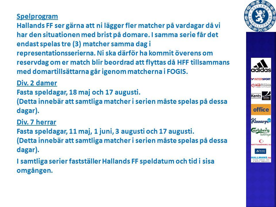 Spelprogram Hallands FF ser gärna att ni lägger fler matcher på vardagar då vi har den situationen med brist på domare.