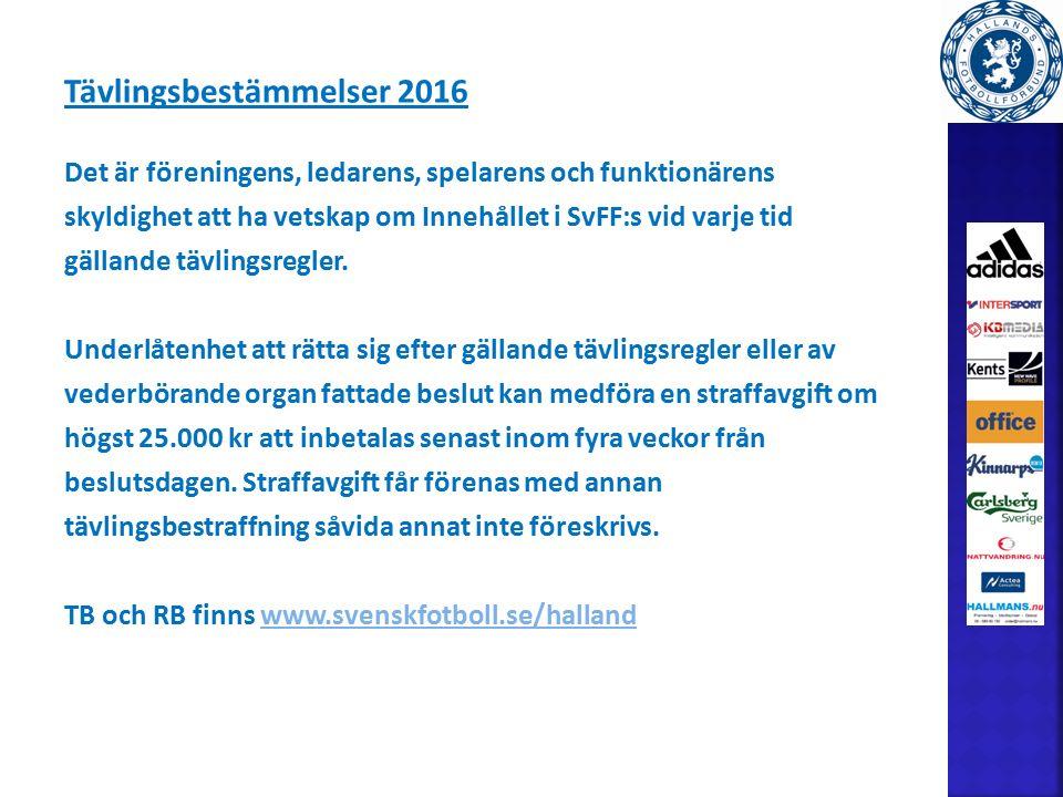 Tävlingsbestämmelser 2016 Det är föreningens, ledarens, spelarens och funktionärens skyldighet att ha vetskap om Innehållet i SvFF:s vid varje tid gällande tävlingsregler.