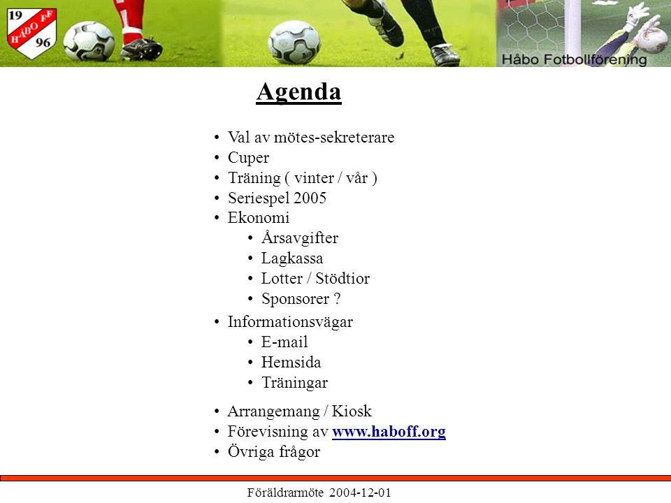 Föräldrarmöte 2004-12-01 Agenda Val av mötes-sekreterare Cuper Träning ( vinter / vår ) Seriespel 2005 Ekonomi Årsavgifter Lagkassa Lotter / Stödtior Sponsorer .