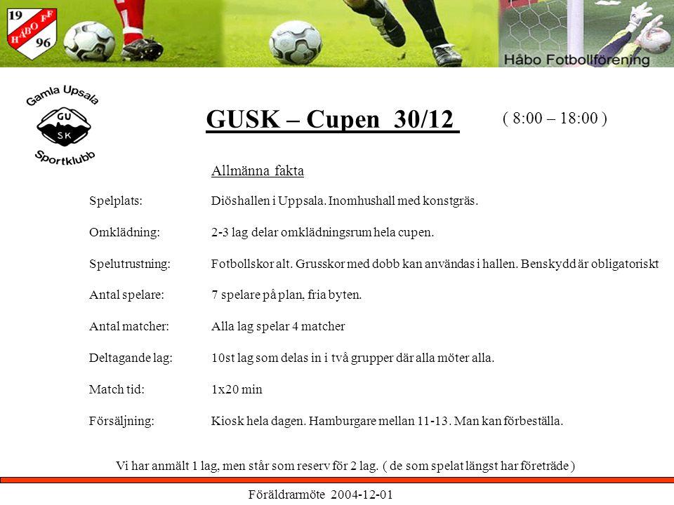 Föräldrarmöte 2004-12-01 GUSK – Cupen 30/12 Allmänna fakta Spelplats: Omklädning: Spelutrustning: Antal spelare: Antal matcher: Deltagande lag: Match