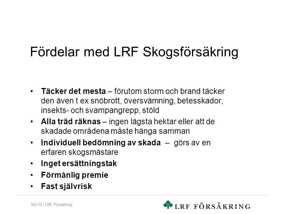 Sid 10 | LRF Försäkring Fördelar med LRF Skogsförsäkring Täcker det mesta – förutom storm och brand täcker den även t ex snöbrott, översvämning, betes
