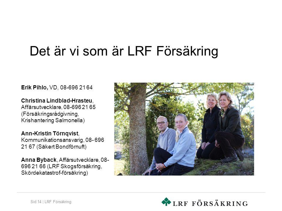 Sid 14 | LRF Försäkring Det är vi som är LRF Försäkring Erik Pihlo, VD, 08-696 21 64 Christina Lindblad-Hrasteu, Affärsutvecklare, 08-696 21 65 (Försä