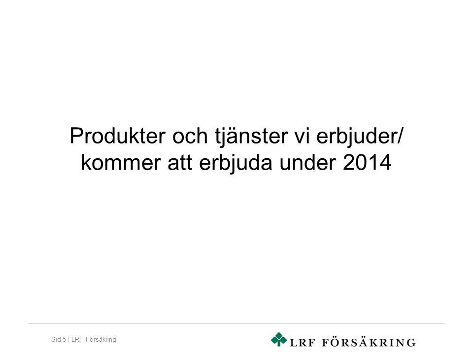 Sid 5 | LRF Försäkring Produkter och tjänster vi erbjuder/ kommer att erbjuda under 2014