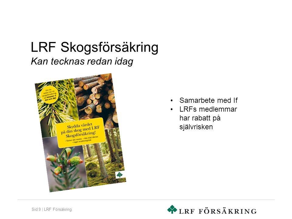 Sid 9 | LRF Försäkring LRF Skogsförsäkring Kan tecknas redan idag Samarbete med If LRFs medlemmar har rabatt på självrisken