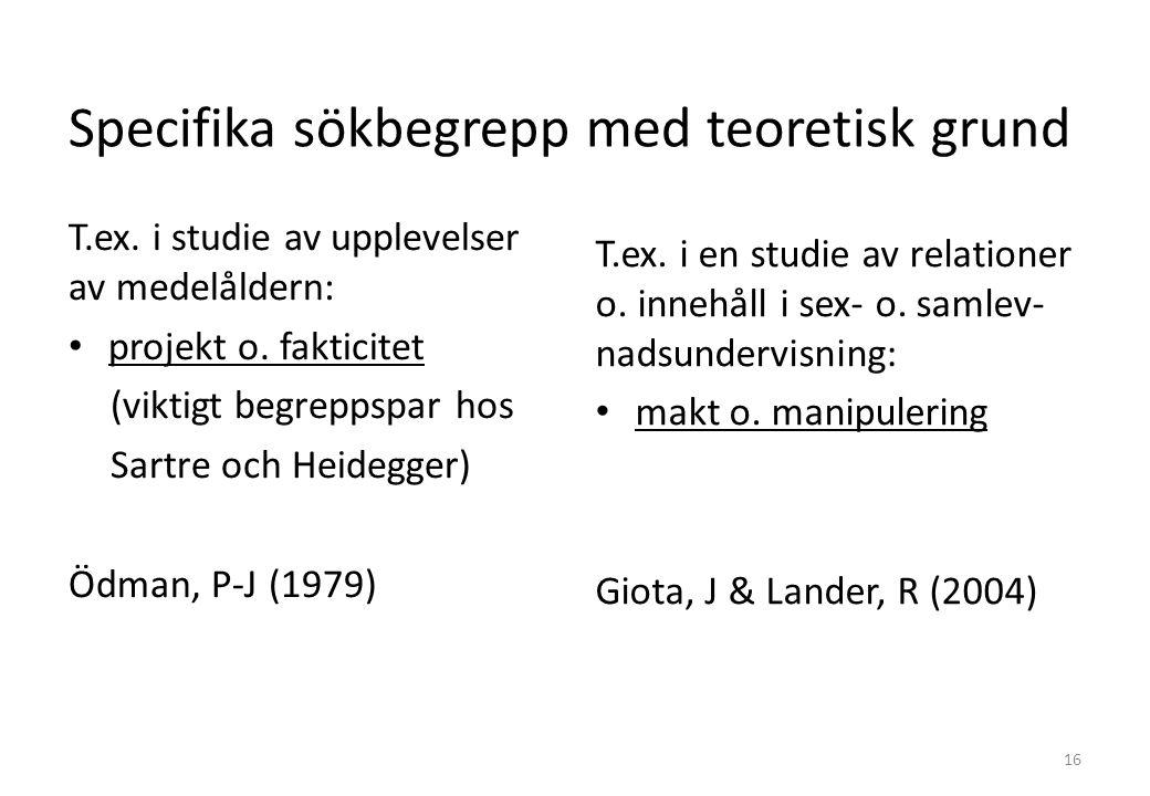 Specifika sökbegrepp med teoretisk grund T.ex. i studie av upplevelser av medelåldern: projekt o.