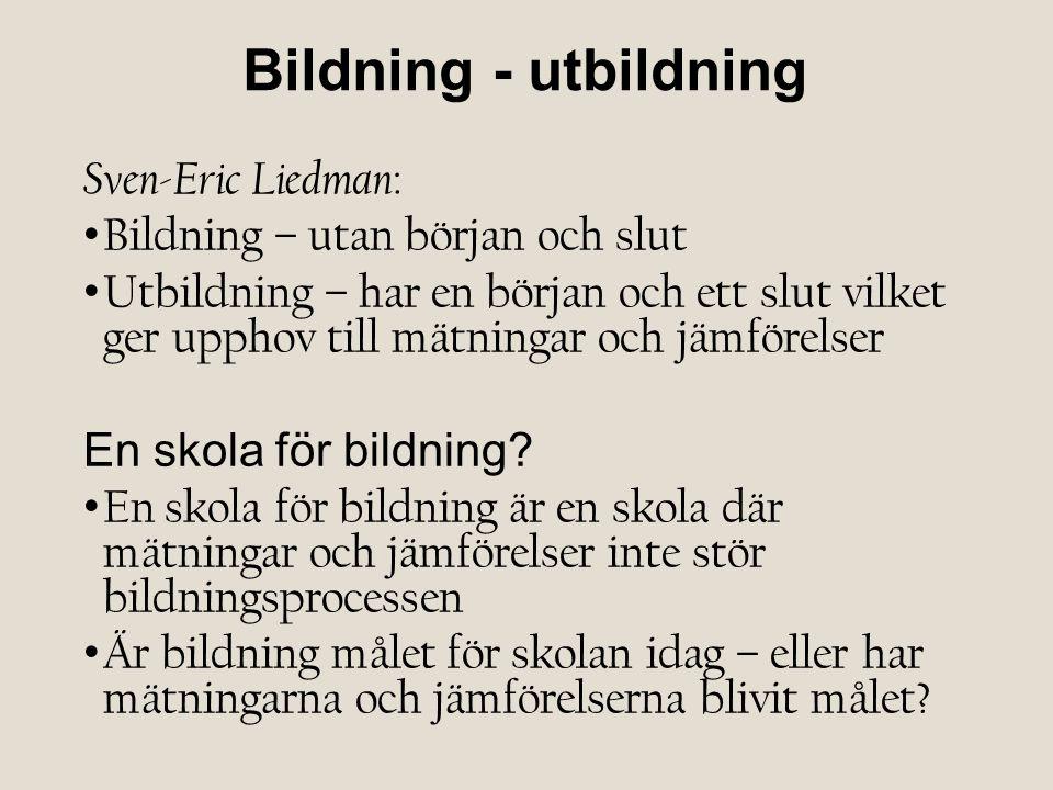 Bildning - utbildning Sven-Eric Liedman : Bildning – utan början och slut Utbildning – har en början och ett slut vilket ger upphov till mätningar och jämförelser En skola för bildning.