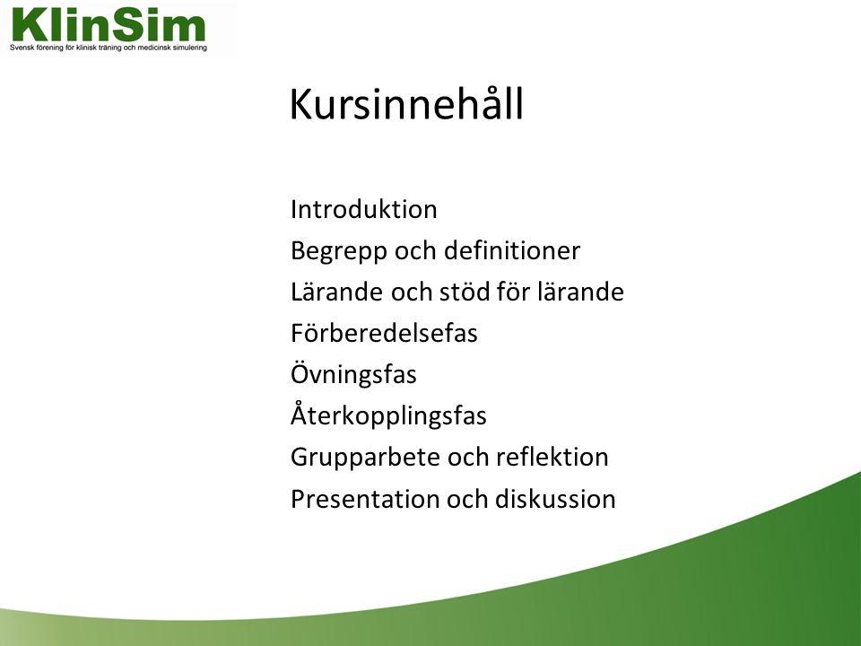 Kursinnehåll Introduktion Begrepp och definitioner Lärande och stöd för lärande Förberedelsefas Övningsfas Återkopplingsfas Grupparbete och reflektion Presentation och diskussion