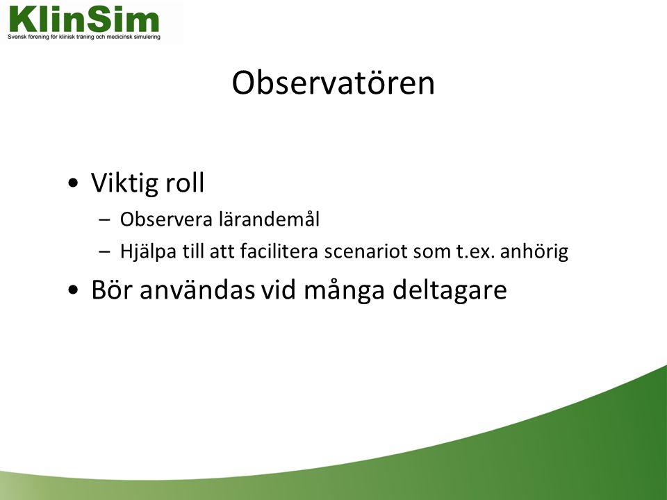 Observatören Viktig roll –Observera lärandemål –Hjälpa till att facilitera scenariot som t.ex.