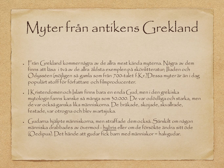 Myter från antikens Grekland Från Grekland kommer några av de allra mest kända myterna.