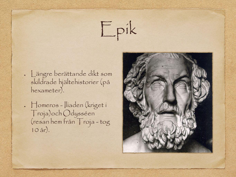 Epik Längre berättande dikt som skildrade hjältehistorier (på hexameter).