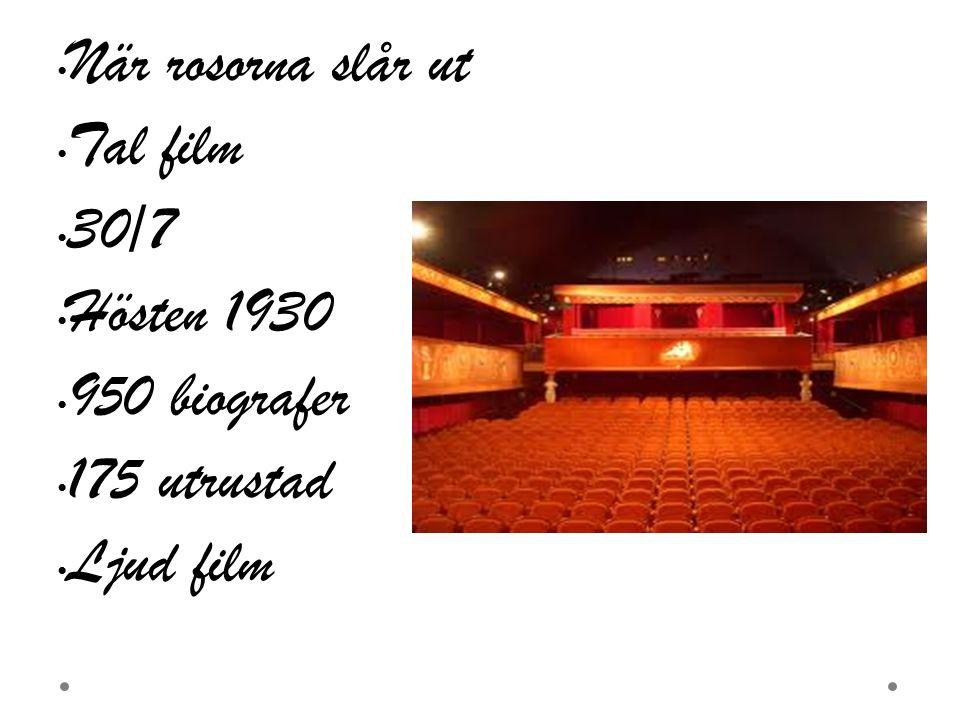 När rosorna slår ut Tal film 30/7 Hösten 1930 950 biografer 175 utrustad Ljud film