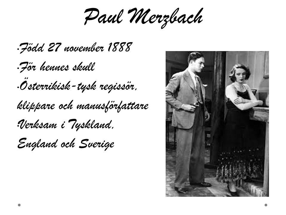 Paul Merzbach Född 27 november 1888 För hennes skull Österrikisk-tysk regissör, klippare och manusförfattare Verksam i Tyskland, England och Sverige