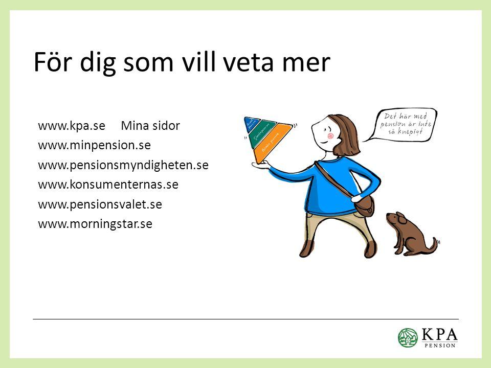 För dig som vill veta mer www.kpa.se Mina sidor www.minpension.se www.pensionsmyndigheten.se www.konsumenternas.se www.pensionsvalet.se www.morningstar.se