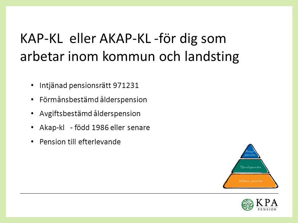 Tjänstepension KAP-KL Förmånsbestämd ålderspension Beräknas på lön över 7,5 inkomstbasbelopp = 37 100 Kr/mån Tjänas in från 28 år till 65 år Utbetalas tidigast från 61 år, alltid livsvarigt belopp