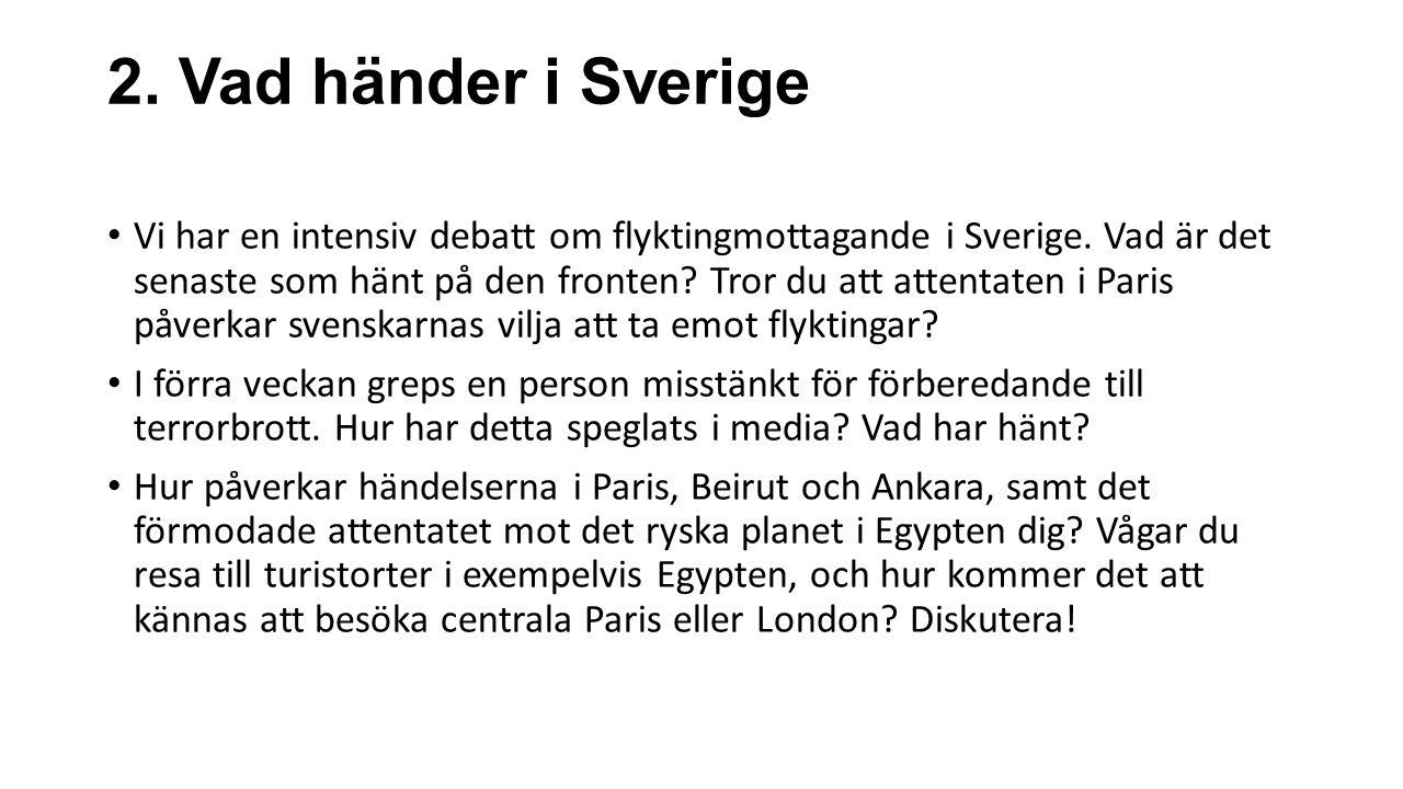 2. Vad händer i Sverige Vi har en intensiv debatt om flyktingmottagande i Sverige. Vad är det senaste som hänt på den fronten? Tror du att attentaten